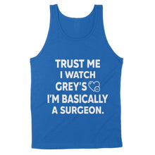 Load image into Gallery viewer, Trust Me I Watch Grey's I'm Basically A Surgeon - Standard Tank
