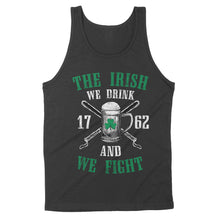 Load image into Gallery viewer, The Irish - We Drink and We Fight Shirt - Standard Tank