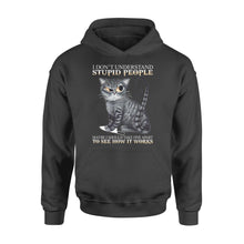 Load image into Gallery viewer, I Don't Understand Stupid People Mabe Should Take One Apart To See How It Work Shirt - Standard Hoodie