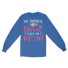 Load image into Gallery viewer, My Favorite Nurse Calls Me Mom - Standard Long Sleeve