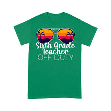 Load image into Gallery viewer, Sixth Grade Teacher Off Duty - Standard T-shirt