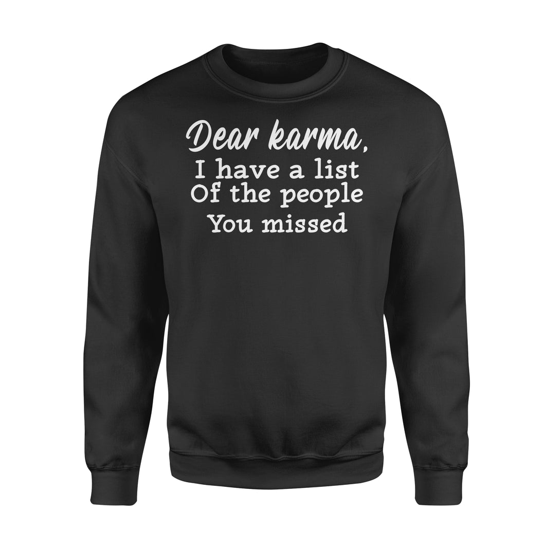 Dear Karma, I Have A List Of The People You Missed - Standard Crew Neck Sweatshirt