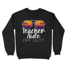 Load image into Gallery viewer, Teacher Aide Off Duty - Standard Crew Neck Sweatshirt
