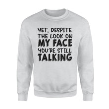 Load image into Gallery viewer, Despite The Look On My Face You're Still Talking - Standard Crew Neck Sweatshirt