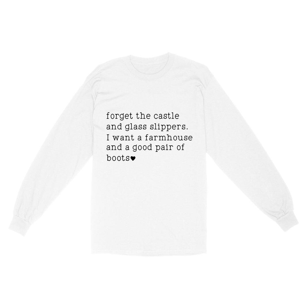 Forget The Castle I Want A Farmhouse - Standard Long Sleeve