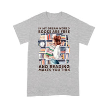 Load image into Gallery viewer, In My Dream World Books Are Free And Reading Makes You Thin - Standard T-shirt