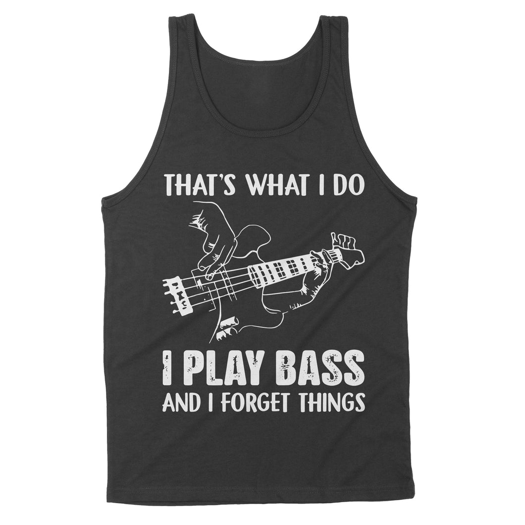 That's What I Do I Play Bass And I Forget Things - Standard Tank