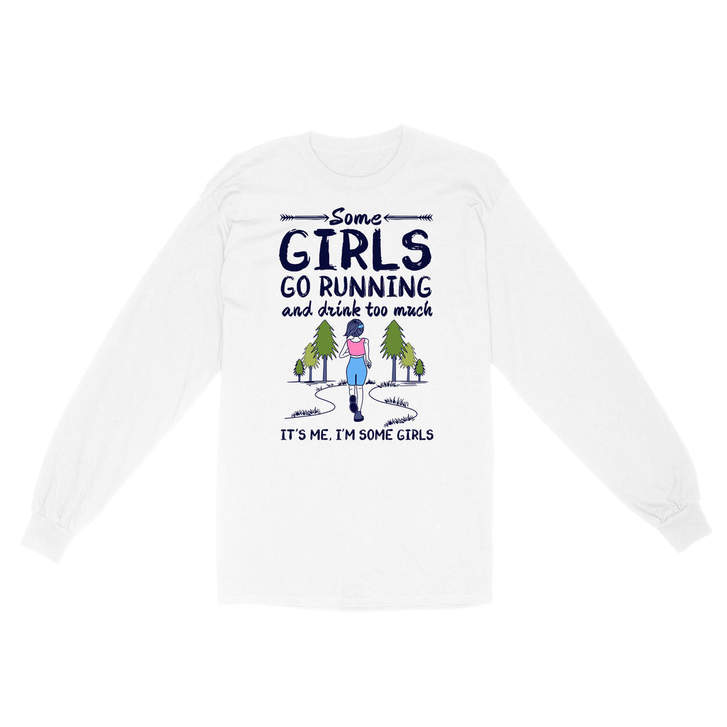 Some Girls Go Running And Drink Too Much, It's Me, I'm Some Girls - Standard Long Sleeve