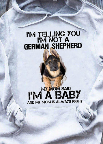 German Shepherd I'm Telling You I'm Not A German Shepherd, My Mom Said I'm A Baby Hoodie Shirt-Hoodie
