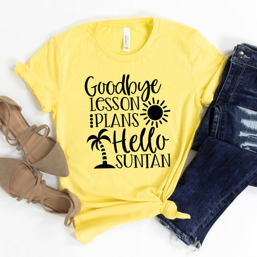 Goodbye Lesson Plans Hello Suntan Shirt-Unisex T-Shirt