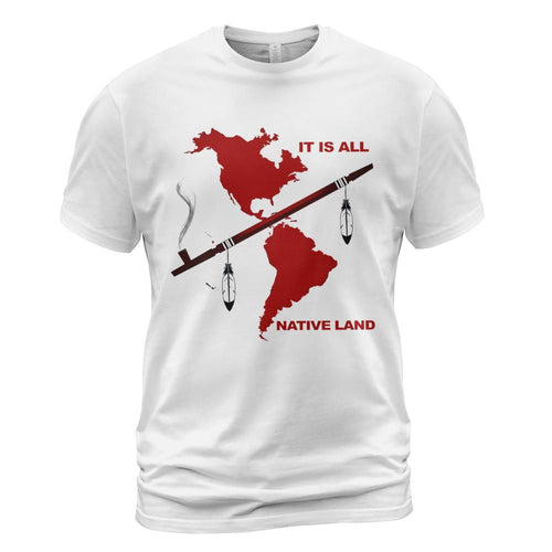 It Is All Native Land America Shirt-Unisex T-Shirt