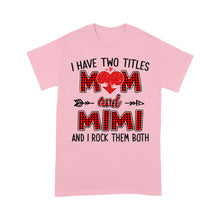 Load image into Gallery viewer, I Have Tow Titles Mom And Mimi And I Rock Them Both - Standard T-shirt