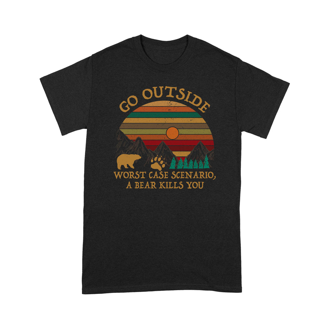 Go Outside Worst Case Scenario A Bear Kills You - Standard T-shirt