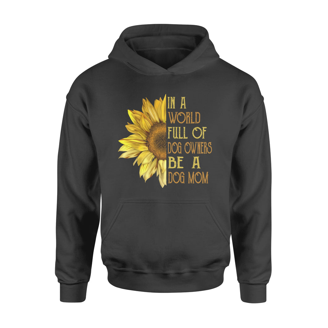 In A World Full Of Dog Owners Be A Dog Mom - Standard Hoodie
