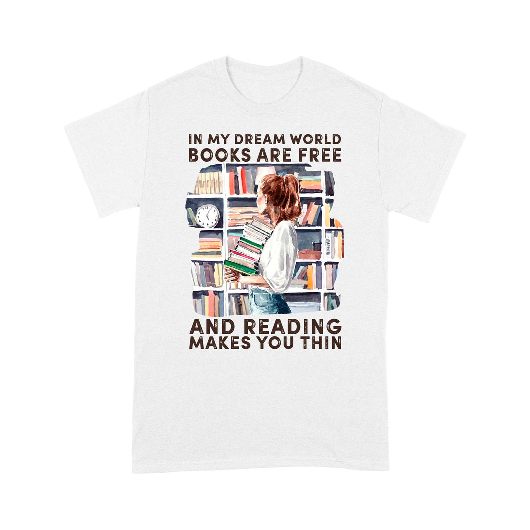 In My Dream World Books Are Free And Reading Makes You Thin - Standard T-shirt