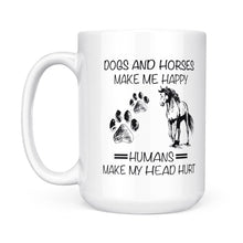 Load image into Gallery viewer, Dogs And Horses Make Me Happy Human Make My Head Hurt - White Mug