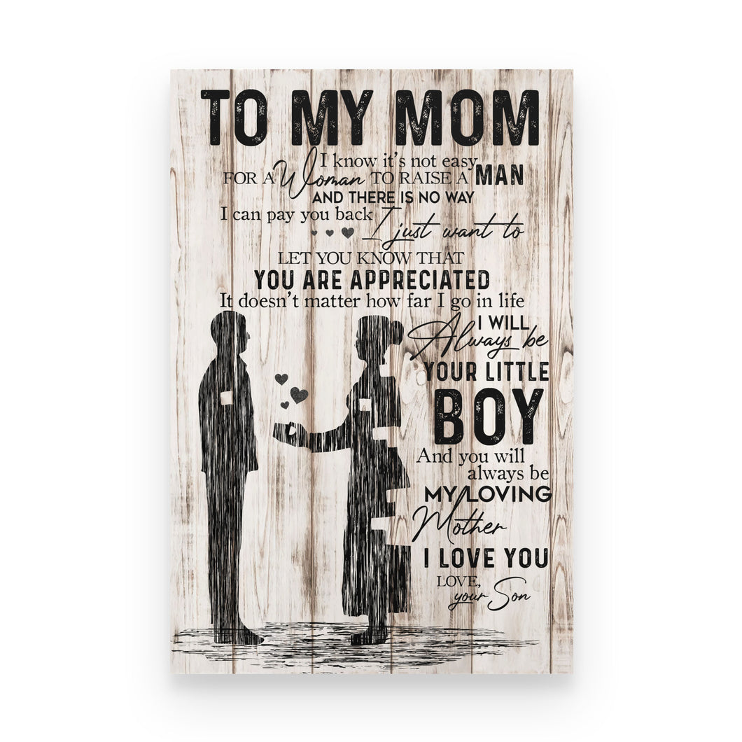 To My Mom, I Know It's Not Easy For A Woman To Raise A Man - Poster