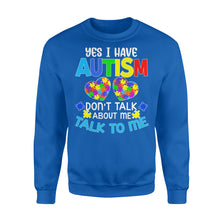 Load image into Gallery viewer, Yes I Have Autism Don't Talk About Me Talk To Me - Standard Crew Neck Sweatshirt