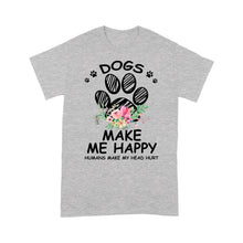 Load image into Gallery viewer, Dogs Make Me Happy Humans Make My Head Hurt - Standard T-shirt