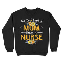 Load image into Gallery viewer, The Best Kind Of Mom Raises A Nurse Mothers Day Gift - Standard Crew Neck Sweatshirt