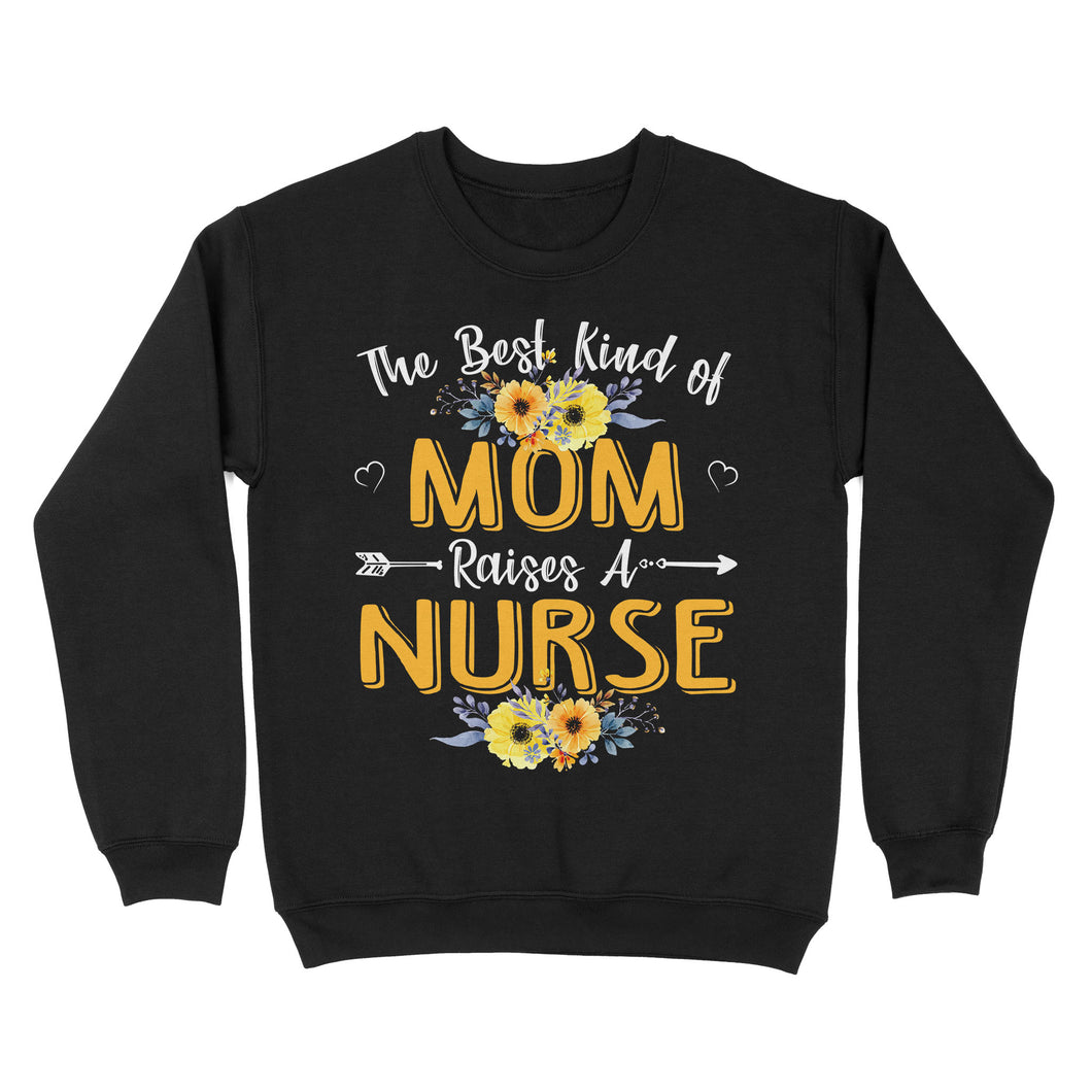 The Best Kind Of Mom Raises A Nurse Mothers Day Gift - Standard Crew Neck Sweatshirt