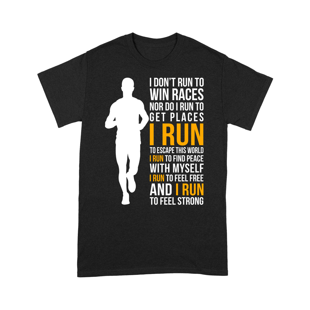 I Don't Run To Win Races Nor Do I Run To Get Places I Run To Escape This World - Standard T-shirt