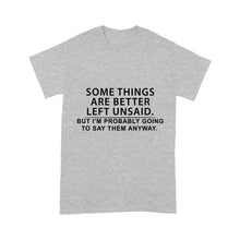 Load image into Gallery viewer, Some Things Are Better Left Unsaid, But I'm Probably Going To Say Them Anyway - Standard T-shirt