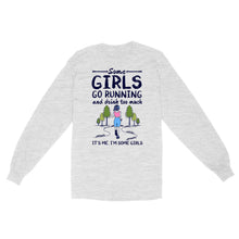 Load image into Gallery viewer, Some Girls Go Running And Drink Too Much, It's Me, I'm Some Girls - Standard Long Sleeve