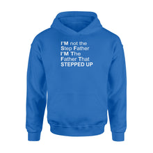 Load image into Gallery viewer, I'm Not The Step Father I'm The Father That Stepped Up Standard Hoodie