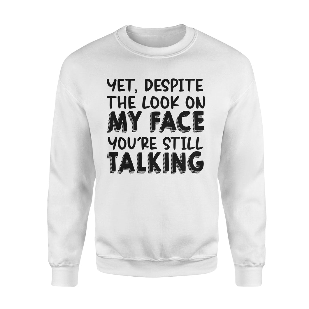 Despite The Look On My Face You're Still Talking - Standard Crew Neck Sweatshirt