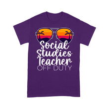 Load image into Gallery viewer, Social Studies Teacher Off Duty - Standard T-shirt