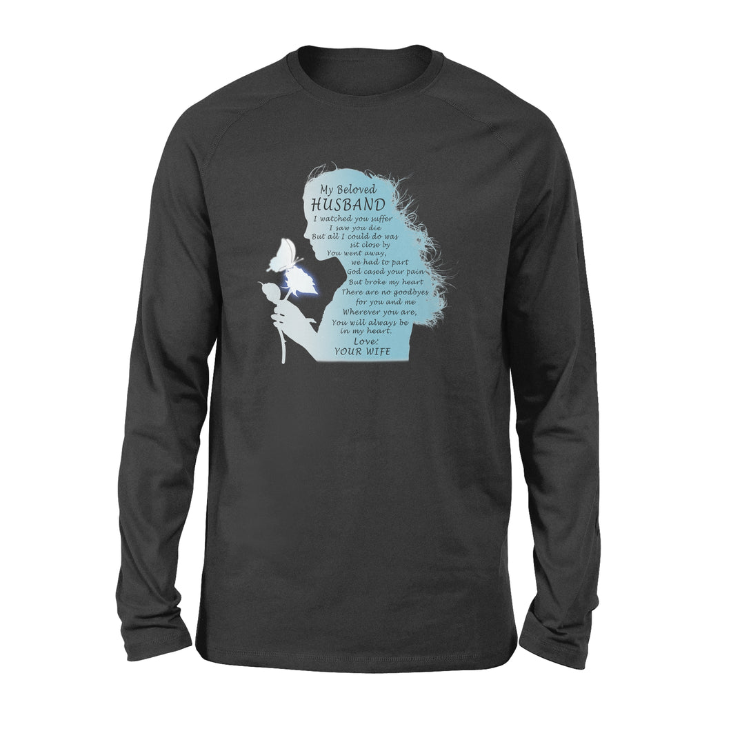 My Beloved Husband, I Watched You Suffer, I Saw You Die - Standard Long Sleeve