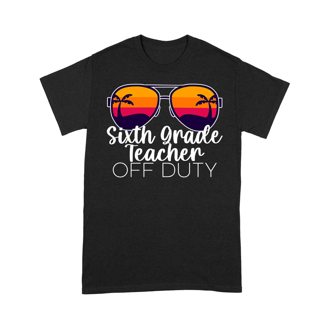 Sixth Grade Teacher Off Duty - Standard T-shirt