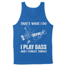 Load image into Gallery viewer, That's What I Do I Play Bass And I Forget Things - Standard Tank