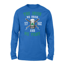 Load image into Gallery viewer, The Irish - We Drink and We Fight Shirt - Standard Long Sleeve