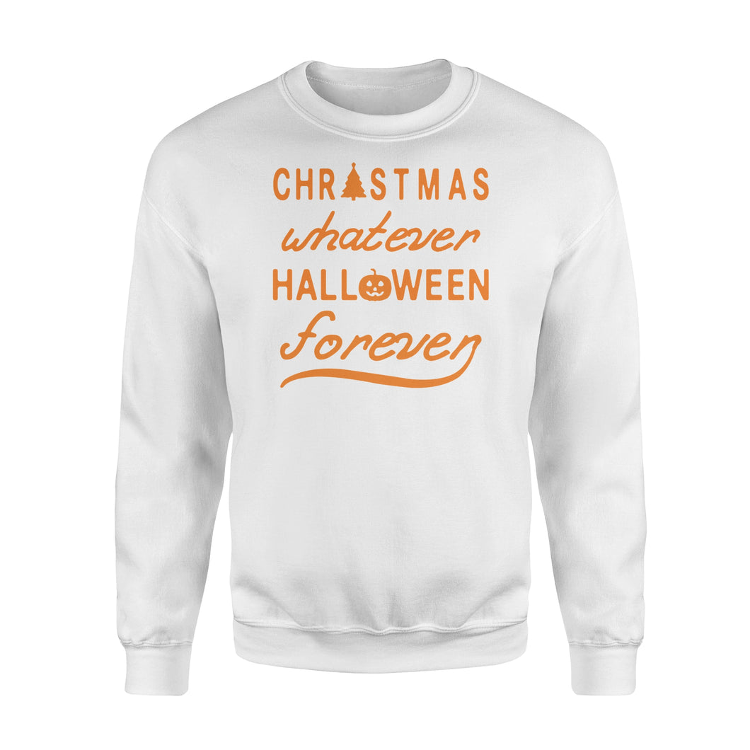 Christmas Whatever Halloween Forever - Standard Crew Neck Sweatshirt