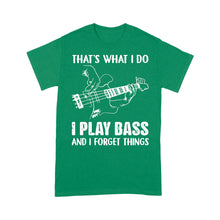 Load image into Gallery viewer, That's What I Do I Play Bass And I Forget Things - Standard T-shirt