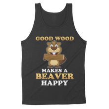 Load image into Gallery viewer, Good Wood Makes A Beaver Happy Shirt - Standard Tank