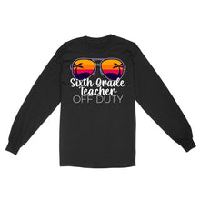Load image into Gallery viewer, Sixth Grade Teacher Off Duty - Standard Long Sleeve