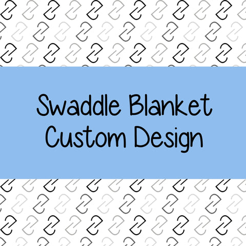 Swaddle-  Custom Design
