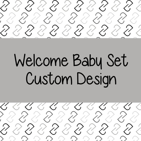 Welcome Baby Set-  Custom Design