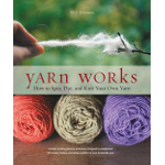 Yarn Works: How to Spin, Dye, and Knit Your Own Yarn by W.J. Johnson