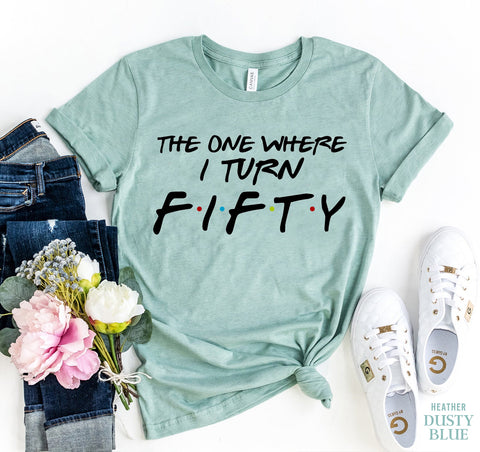 The One Where I Turn Fifty T-shirt