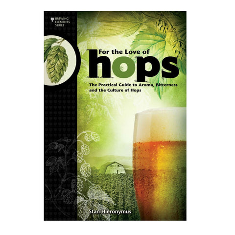 A Practical Guide to Aroma, Bitterness and the Culture of Hops