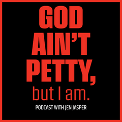 LISTEN TO THE GOD AIN'T PETTY BUT I AM PODCAST HERE