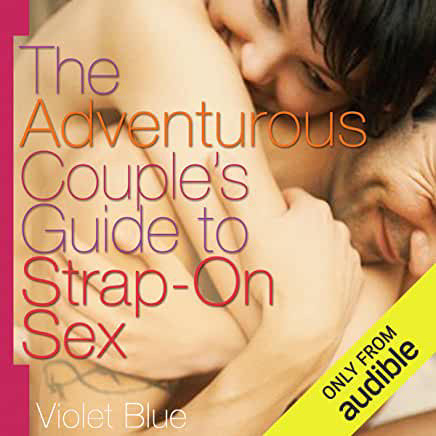 The Adventurous Couple's Guide to Strap on Sex