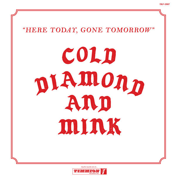 Cold Diamond & Mink ‎– Here Today, Gone Tomorrow (Vinyle neuf/New LP)