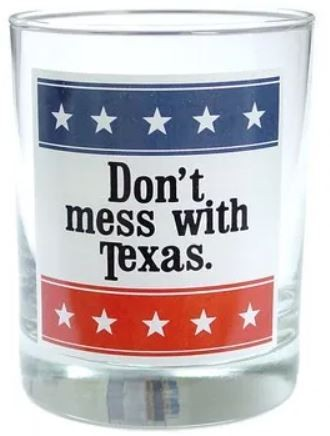 Don't Mess With Texas Glass