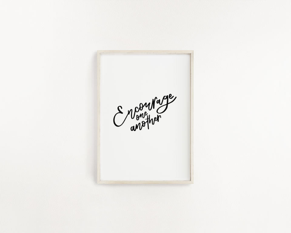 Encourage one Another- Monochrome- Art Print
