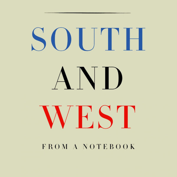 South and West by Joan Didion